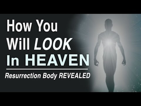 How You Will Look in Heaven! (Resurrection Body Revealed)