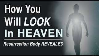 Download How You Will Look in Heaven! (Resurrection Body Revealed) Mp3 and Videos