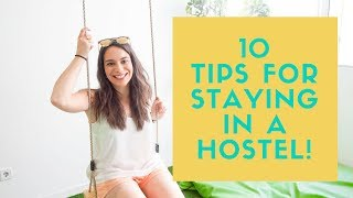 TOP 10 TIPS FOR STAYING IN HOSTELS