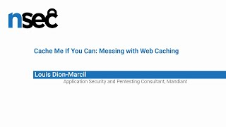NorthSec 2019 – Louis Dion-Marcil – Cache Me If You Can: Messing with Web Caching