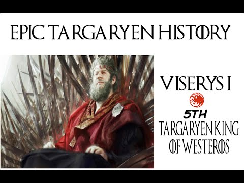 Epic Targaryen History Viserys I (5th Targaryen King of Westeros)