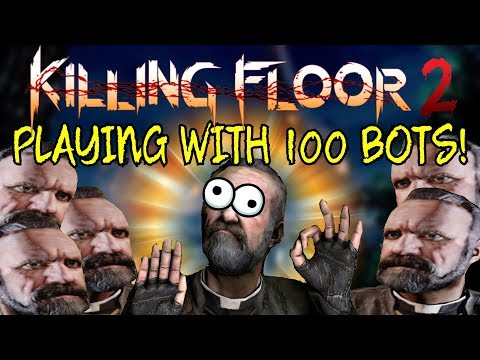Killing Floor 2   PLAYING WITH 100 BOTS! Getting Carried By A Program! (And Hyper)