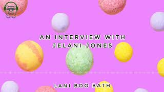 An Interview with Jelani Jones from Lani Boo Bath