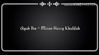 Ayah Ibu-Mizan Harry Khalifah~Lirik