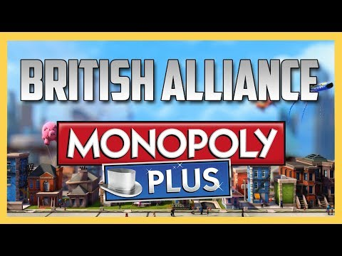 Taking On The British Alliance in Monopoly Plus!