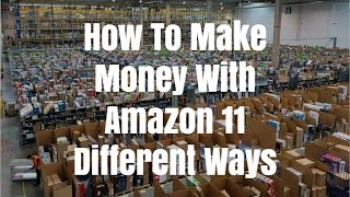 How To Make Money With Amazon 11 Different Ways