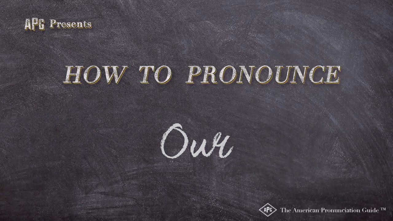 How to Pronounce Our  Our Pronunciation