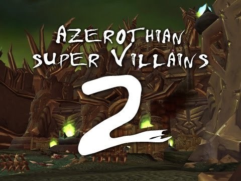 Azerothian Super Villains - Episode 2 (World of Warcraft)