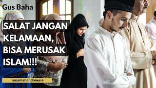 Gus Baha: Salat Jangan Kelamaan, Bisa Merusak Islam!   Terjemah Indonesia