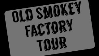 Old Smokey Products Co. Factory Tour