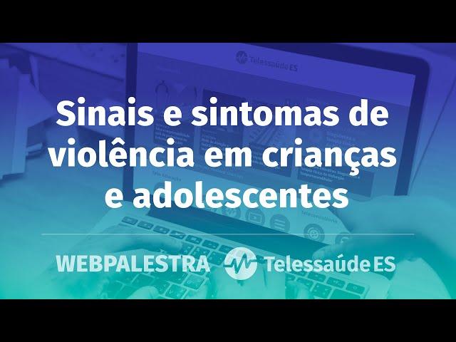 Webpalestra: Sinais e sintomas de violência em crianças e adolescentes