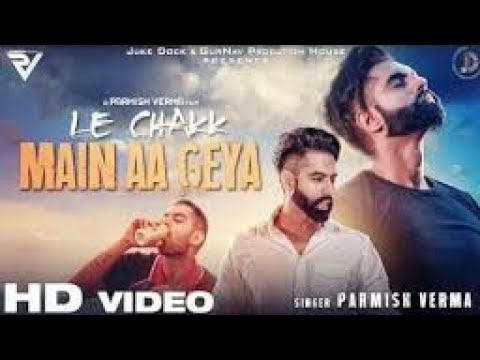 LE CHAKK MAIN AA GAYA (Full HD Video)- Parmish Verma | Latest Punjabi Song 2017