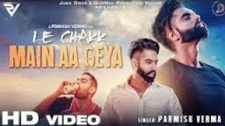LE CHAKK MAIN AA GAYA (Full HD Video)- Parmish Verma | Latest Punjabi Song 2017