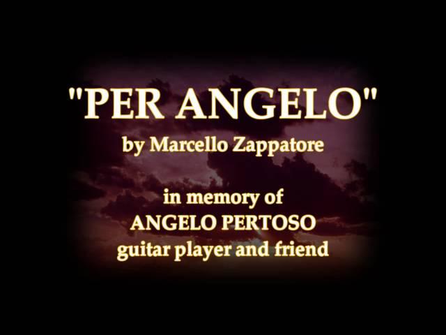 MARCELLO ZAPPATORE - PER ANGELO (in memory of Angelo Pertoso)