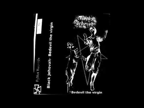 Black Jehovah - Bedevil the virgin (Full)