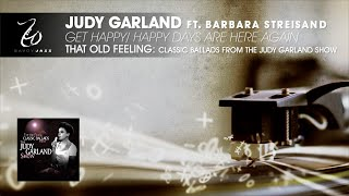Judy Garland ft. Barbara Streisand - Get Happy: Happy Days Are Here Again - That Old Feeling