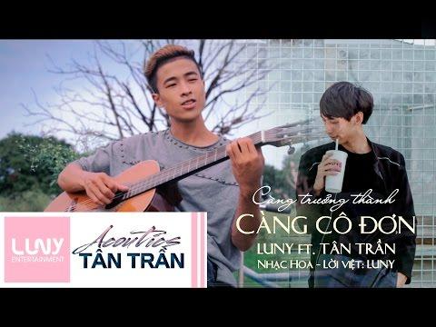 Càng Trưởng Thành Càng Cô Đơn - Luny ft. Tân Trần   Official MV  ( 越长大越孤单 )