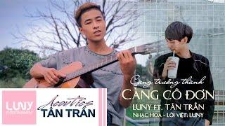 Càng Trưởng Thành Càng Cô Đơn - Luny ft. Tân Trần | Official MV  ( 越长大越孤单 )