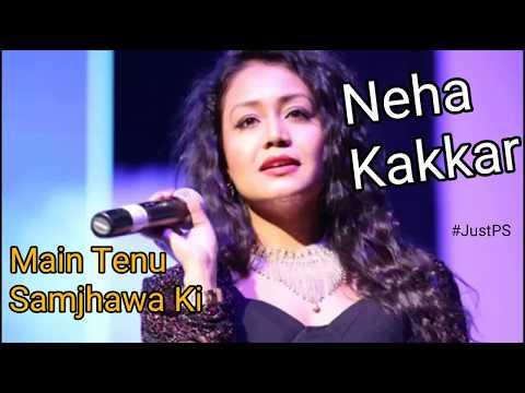 Neha Kakkar Live || Main Tenu Samjhawa ki