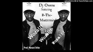 Dj Owens ft B-The-Mastermind-Woza