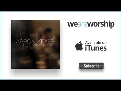 Aaron Keyes - Praise Him