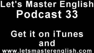 Let's Master English: Podcast 33 (an ESL podcast) (an English radio show!!)