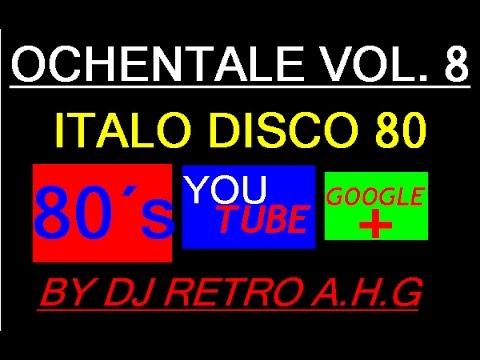OCHENTALE VOL  8  ( ITALO DISCO 80 ) DJ RETRO AHG