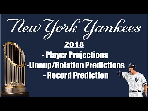 Projections and Predictions For The 2018 New York Yankees