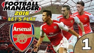 Football Manager 2016 Let's Play | Arsenal FC | Episode 1 - First Impressions! #FM16
