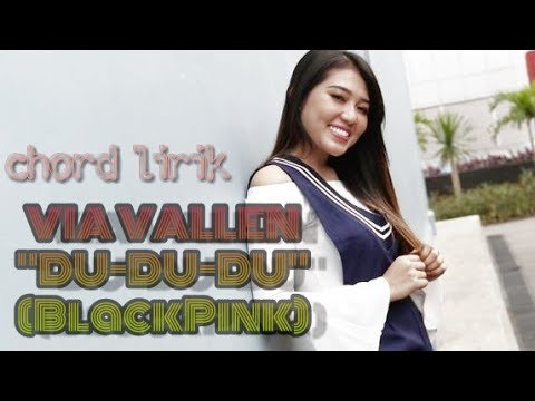 Chord lagu Du Du Du - BlackPink - Via Vallen cover Dangdut