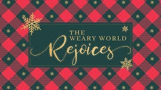 Christmas Eve 2018: A Weary World Rejoices