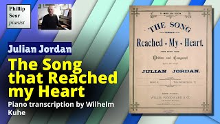 Julian Jordan : The Song that Reached my Heart  (transcribed by Wilhelm Kuhe)