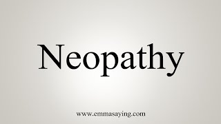 How To Pronounce Neopathy