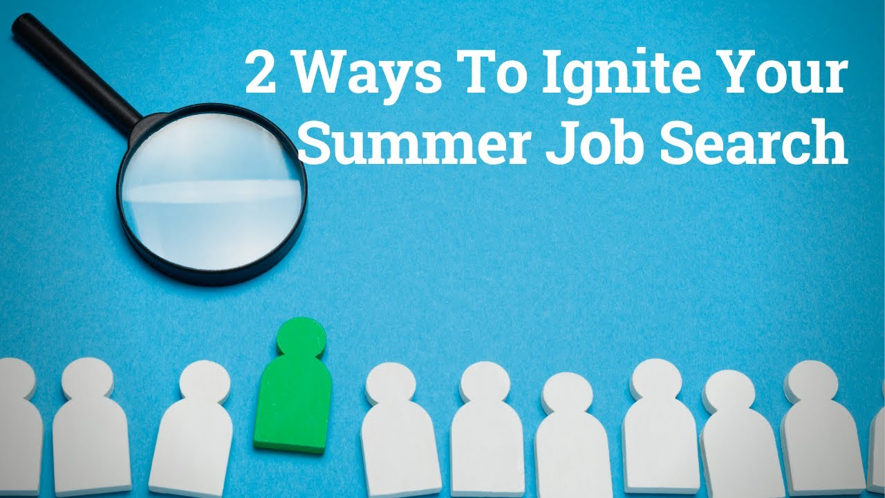 2 Ways To Ignite Your Summer Job Search