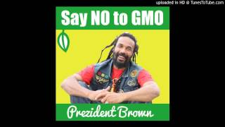 Prezident Brown - Say no 2 GMO