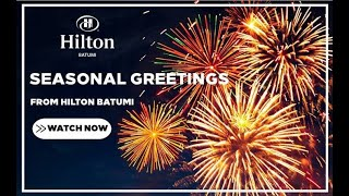 Seasonal Greetings From Hilton Batumi 2021