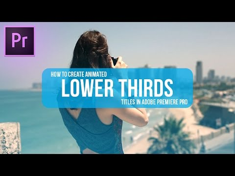 How to make animated LOWER THIRDS titles in Adobe Premiere Pro (CC 2017 Tutorial) (No After Effects)