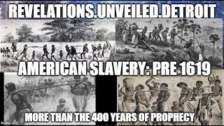 AMERICAN SLAVERY: PRE-1619.  400 YEAR PROPHECY???
