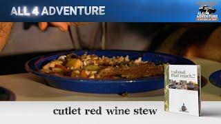 Cutlet Red Wine Stew: Bush Cook'n ► All 4 Adventure TV