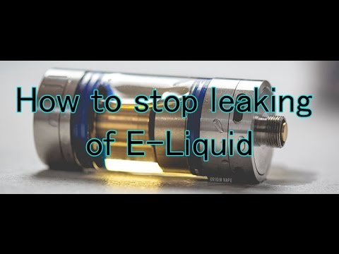 How to Stop Leaking and Swallowing of E-liquid from Your E Cigarette - 2017
