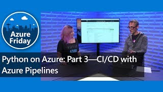 Python on Azure: Part 3—CI/CD with Azure Pipelines | Azure Friday