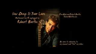Bee Gees - How Deep Is Your Love (Robert Bartko acoustic cover) Live Unplugged
