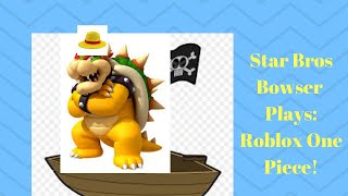 Star Bros Bowser Plays: Roblox One Piece!