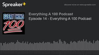 Episode 14 - Everything A 100 Podcast