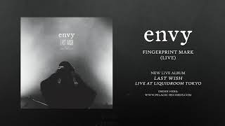 envy - Fingerprint Mark (Live)