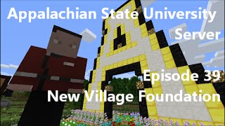 Appalachian State University Minecraft Server Episode 39 - New Village Foundation
