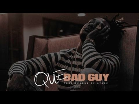 QUE - Bad Guy [Prod. By League Of Starz]