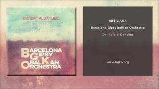Barcelona Gispy balKan Orchestra - Artiliana (Single Oficial)