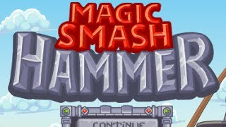Magic Smash Hammer Level 1-20 Walkthrough