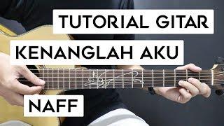 (Tutorial Gitar) NAFF - Kenanglah Aku | Lengkap Dan Mudah